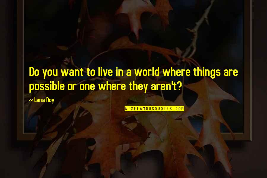 In A World Where Quotes By Lena Roy: Do you want to live in a world