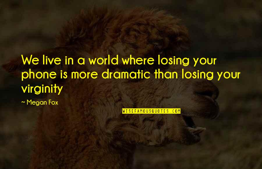 In A World Where Quotes By Megan Fox: We live in a world where losing your