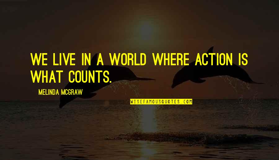 In A World Where Quotes By Melinda McGraw: We live in a world where action is
