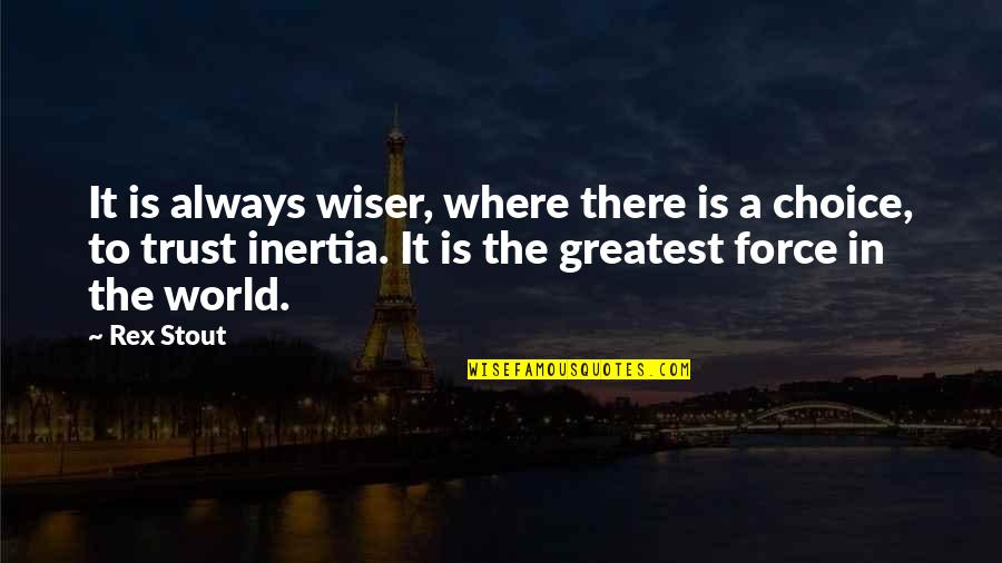 In A World Where Quotes By Rex Stout: It is always wiser, where there is a
