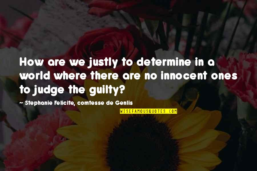 In A World Where Quotes By Stephanie Felicite, Comtesse De Genlis: How are we justly to determine in a