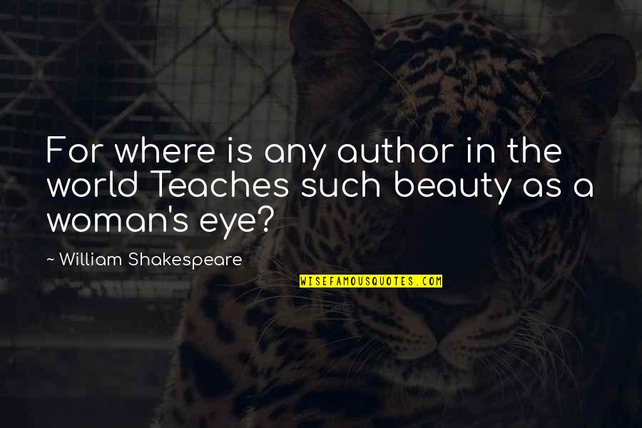 In A World Where Quotes By William Shakespeare: For where is any author in the world