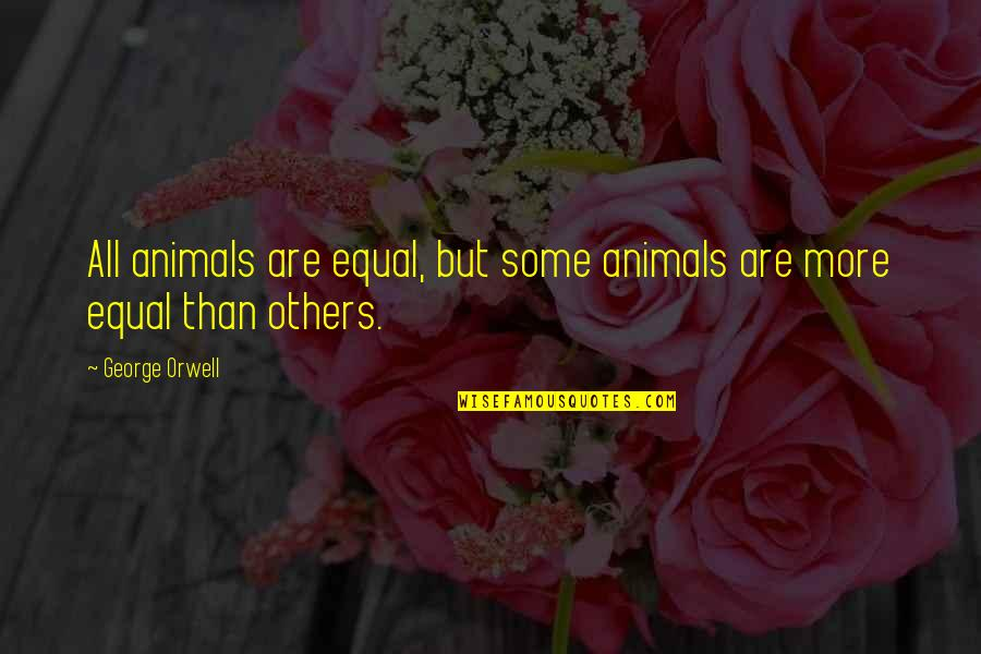 In Animal Farm All Animals Are Equal Quotes Top 60 Famous Quotes Extraordinary Animal Farm Quotes