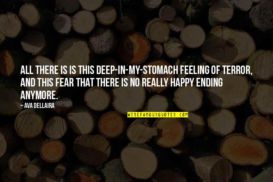 In Deep Quotes By Ava Dellaira: All there is is this deep-in-my-stomach feeling of