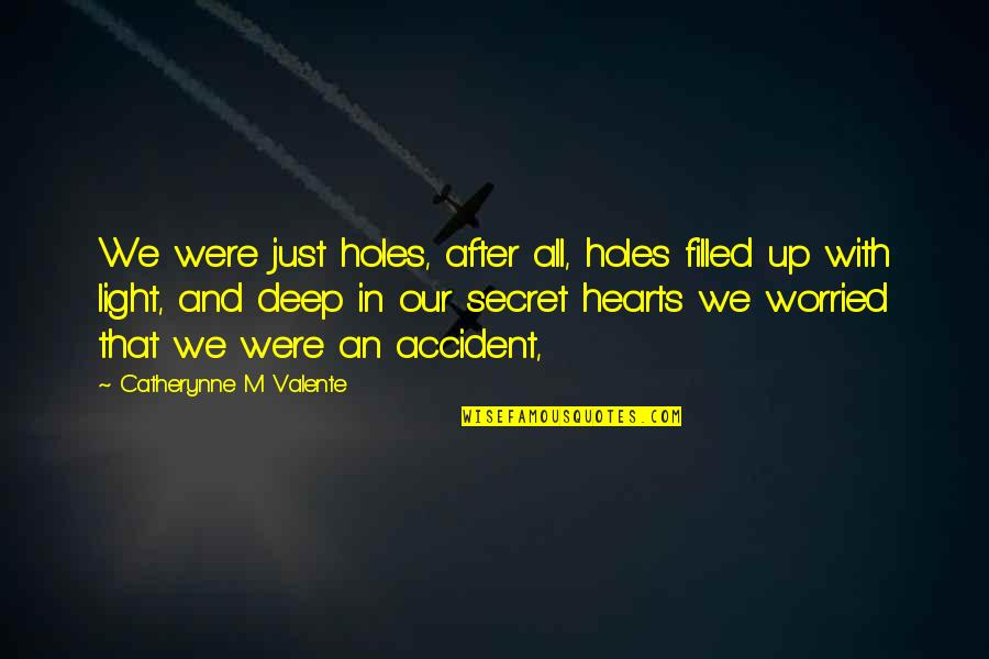 In Deep Quotes By Catherynne M Valente: We were just holes, after all, holes filled