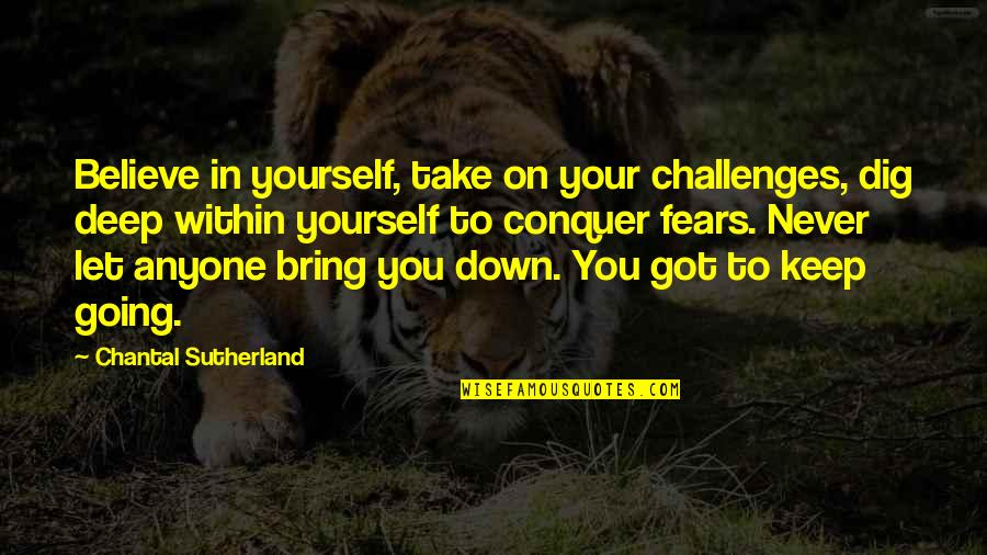 In Deep Quotes By Chantal Sutherland: Believe in yourself, take on your challenges, dig