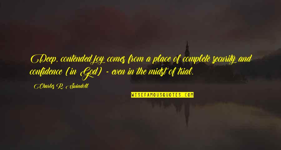 In Deep Quotes By Charles R. Swindoll: Deep, contended joy comes from a place of