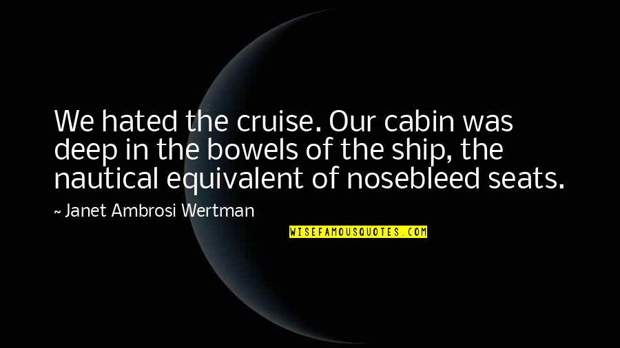 In Deep Quotes By Janet Ambrosi Wertman: We hated the cruise. Our cabin was deep