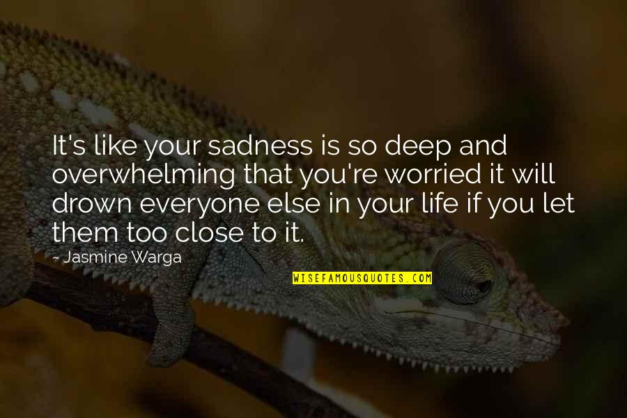 In Deep Quotes By Jasmine Warga: It's like your sadness is so deep and
