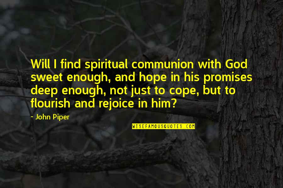 In Deep Quotes By John Piper: Will I find spiritual communion with God sweet