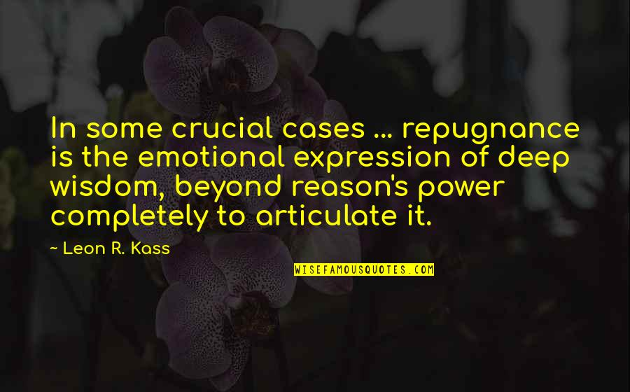 In Deep Quotes By Leon R. Kass: In some crucial cases ... repugnance is the
