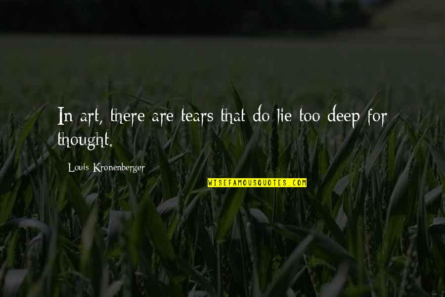 In Deep Quotes By Louis Kronenberger: In art, there are tears that do lie