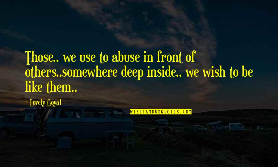 In Deep Quotes By Lovely Goyal: Those.. we use to abuse in front of