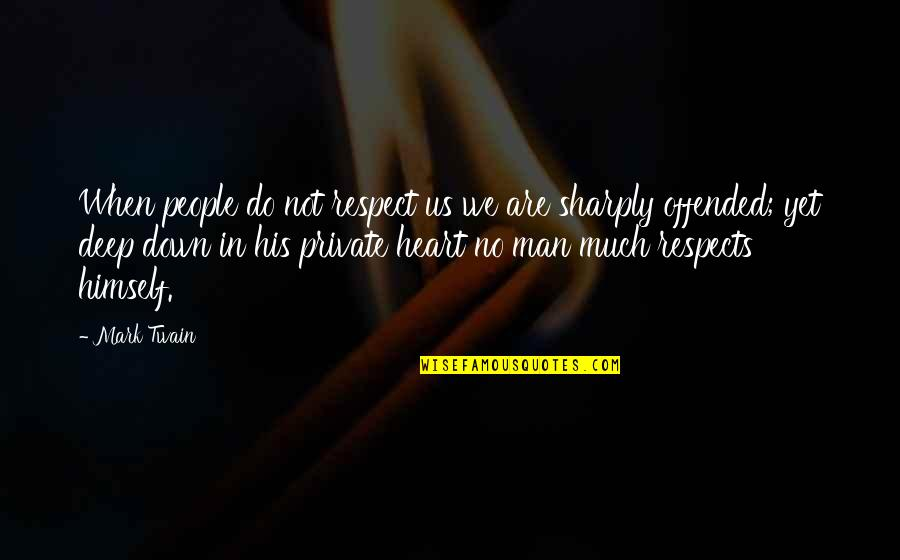 In Deep Quotes By Mark Twain: When people do not respect us we are