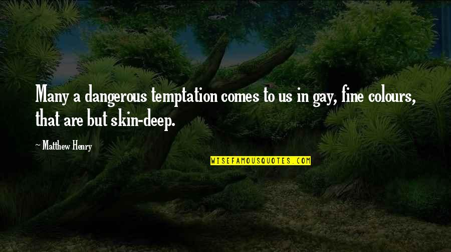 In Deep Quotes By Matthew Henry: Many a dangerous temptation comes to us in