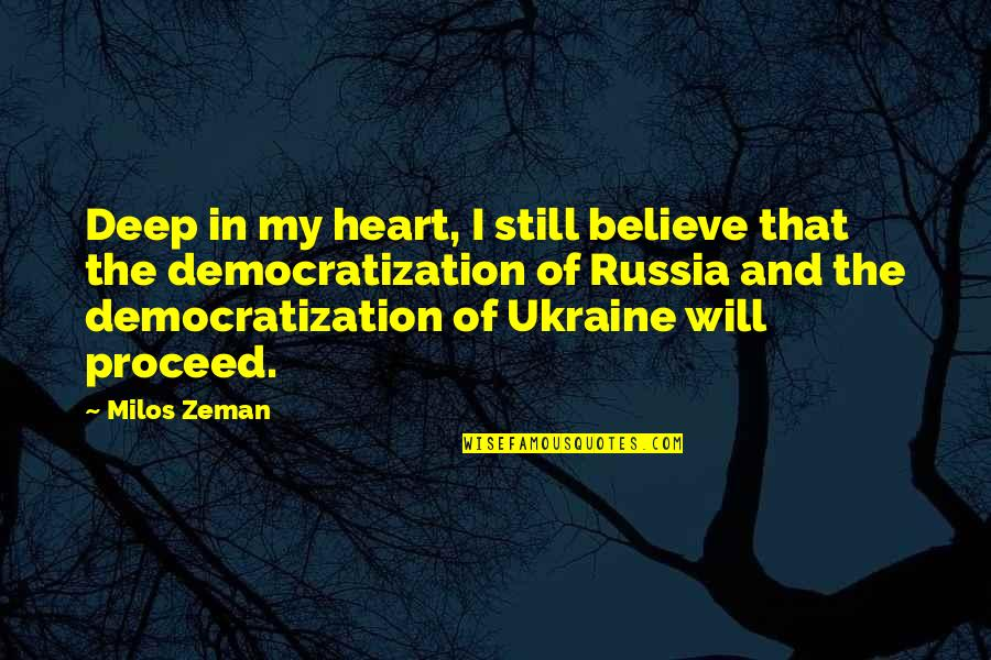 In Deep Quotes By Milos Zeman: Deep in my heart, I still believe that