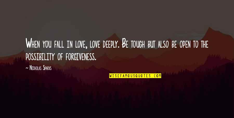 In Deep Quotes By Nicholas Sparks: When you fall in love, love deeply. Be