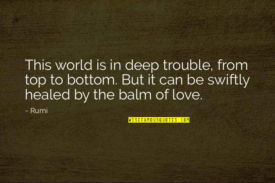 In Deep Quotes By Rumi: This world is in deep trouble, from top