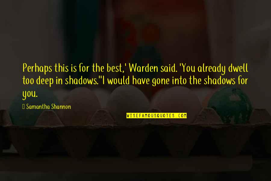 In Deep Quotes By Samantha Shannon: Perhaps this is for the best,' Warden said.