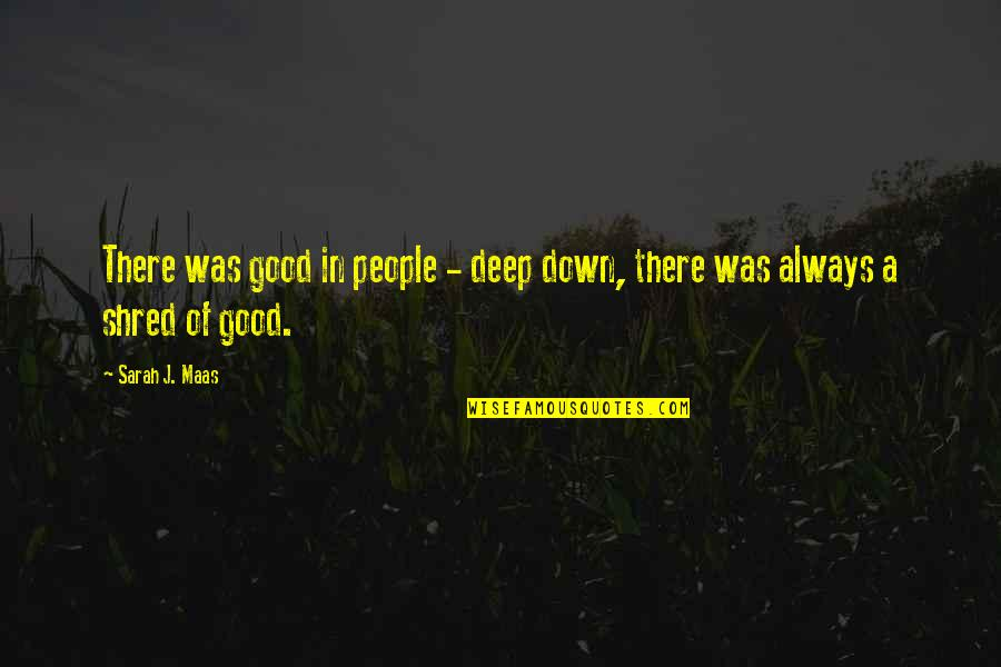 In Deep Quotes By Sarah J. Maas: There was good in people - deep down,