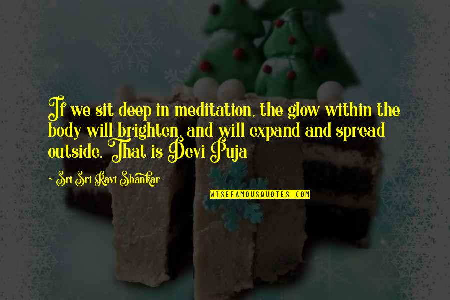 In Deep Quotes By Sri Sri Ravi Shankar: If we sit deep in meditation, the glow