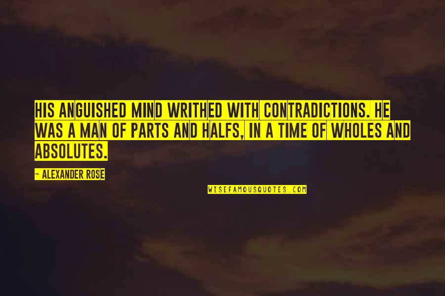 In His Time Quotes By Alexander Rose: His anguished mind writhed with contradictions. He was