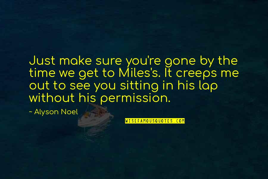 In His Time Quotes By Alyson Noel: Just make sure you're gone by the time