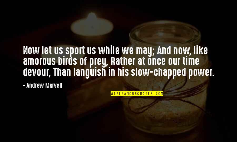 In His Time Quotes By Andrew Marvell: Now let us sport us while we may;