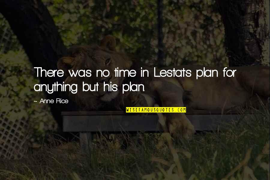 In His Time Quotes By Anne Rice: There was no time in Lestat's plan for