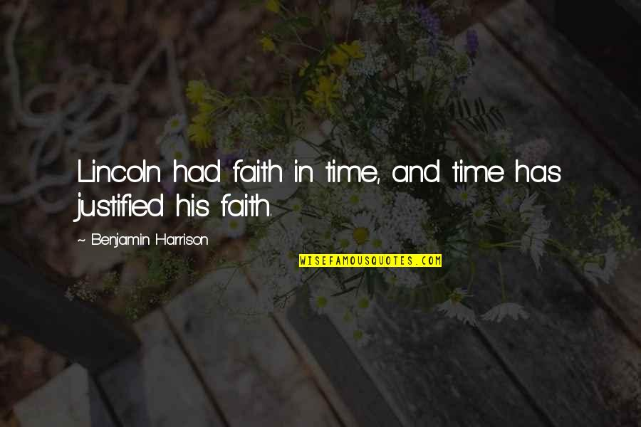 In His Time Quotes By Benjamin Harrison: Lincoln had faith in time, and time has