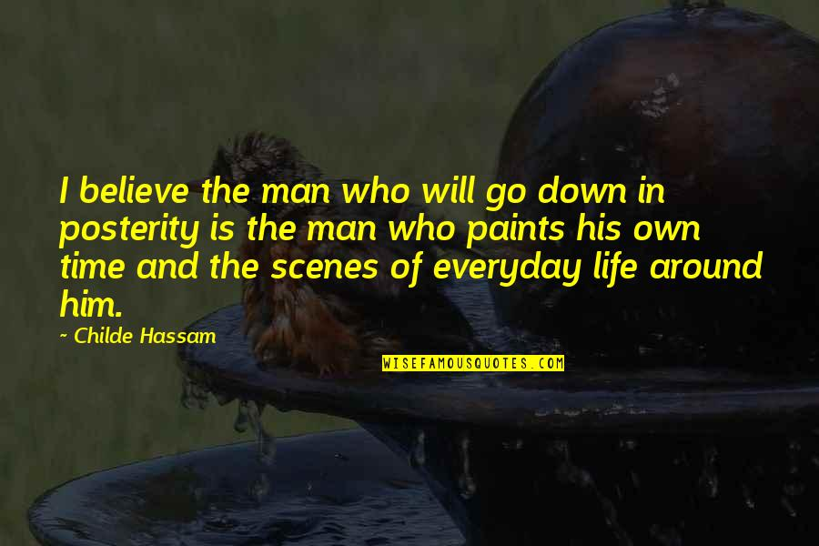 In His Time Quotes By Childe Hassam: I believe the man who will go down
