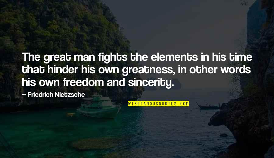 In His Time Quotes By Friedrich Nietzsche: The great man fights the elements in his
