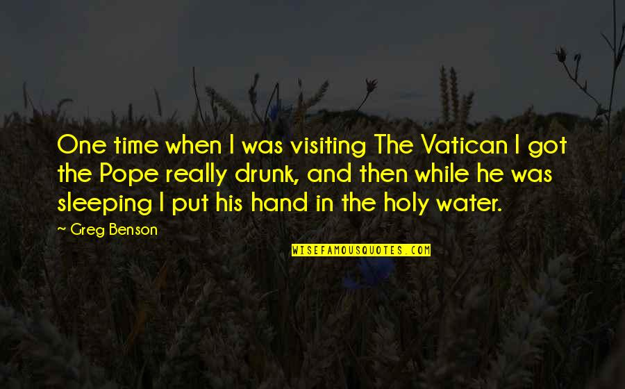 In His Time Quotes By Greg Benson: One time when I was visiting The Vatican