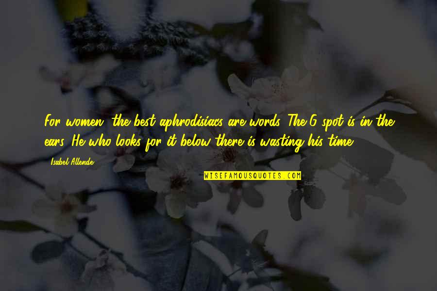 In His Time Quotes By Isabel Allende: For women, the best aphrodisiacs are words. The