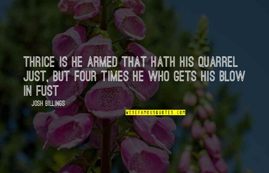 In His Time Quotes By Josh Billings: Thrice is he armed that hath his quarrel