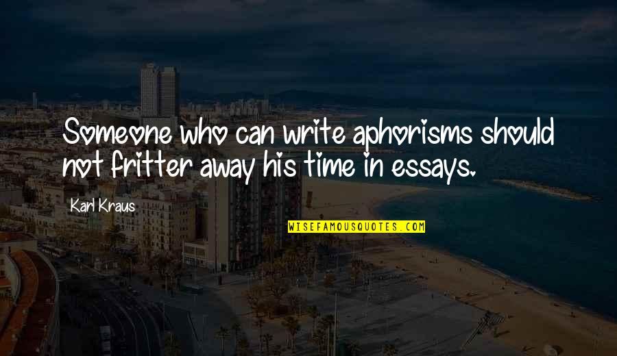In His Time Quotes By Karl Kraus: Someone who can write aphorisms should not fritter