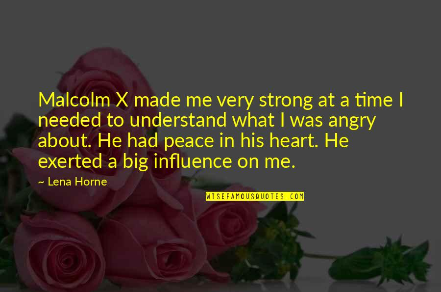 In His Time Quotes By Lena Horne: Malcolm X made me very strong at a