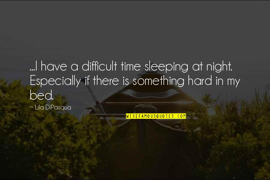 In His Time Quotes By Lila DiPasqua: ...I have a difficult time sleeping at night.