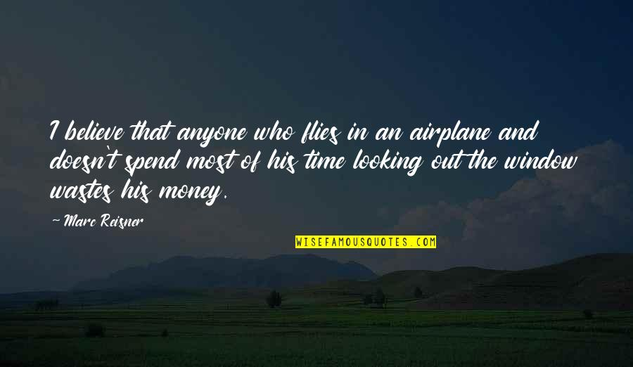 In His Time Quotes By Marc Reisner: I believe that anyone who flies in an