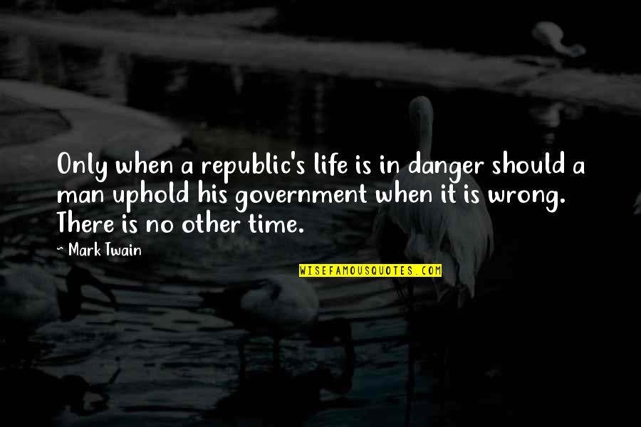 In His Time Quotes By Mark Twain: Only when a republic's life is in danger