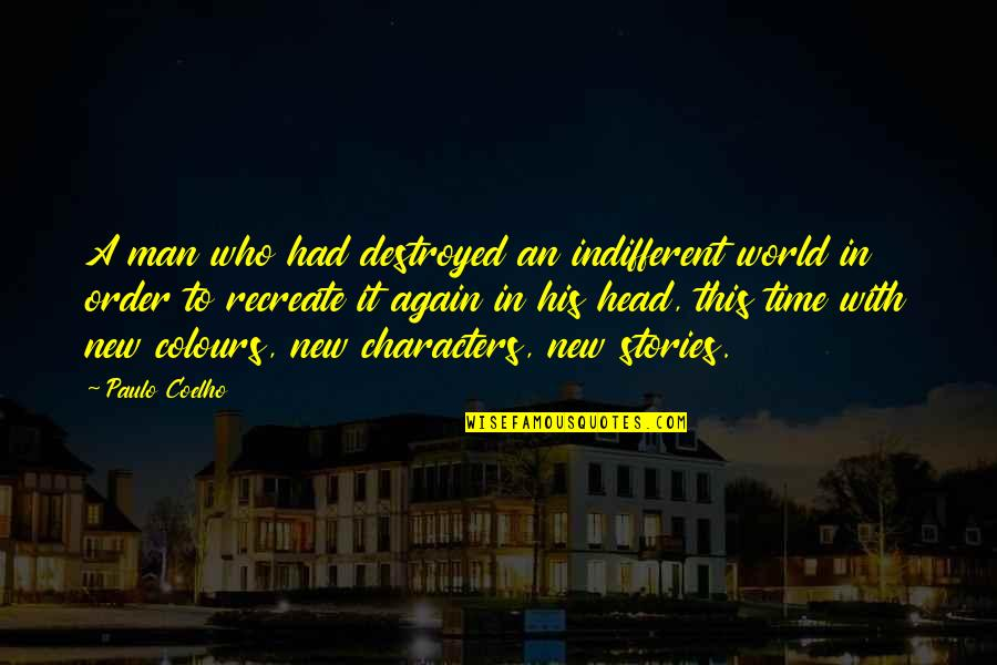 In His Time Quotes By Paulo Coelho: A man who had destroyed an indifferent world