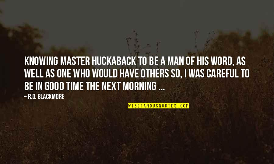 In His Time Quotes By R.D. Blackmore: Knowing Master Huckaback to be a man of