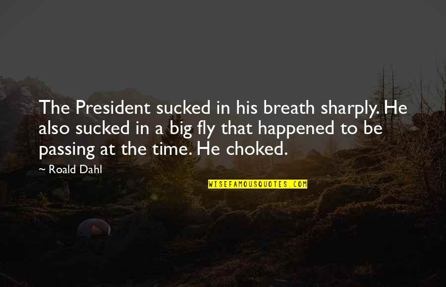 In His Time Quotes By Roald Dahl: The President sucked in his breath sharply. He