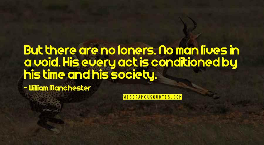 In His Time Quotes By William Manchester: But there are no loners. No man lives