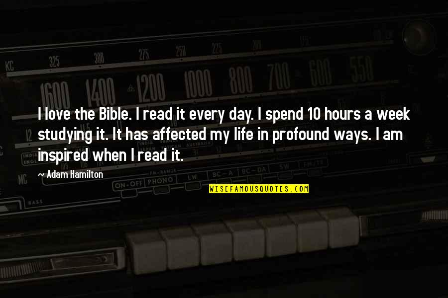 In My Day Quotes By Adam Hamilton: I love the Bible. I read it every