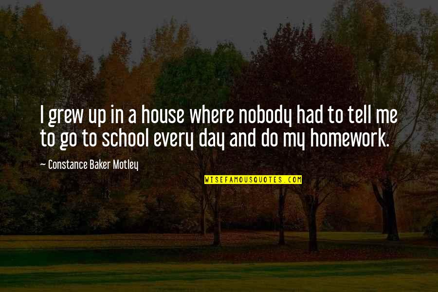 In My Day Quotes By Constance Baker Motley: I grew up in a house where nobody