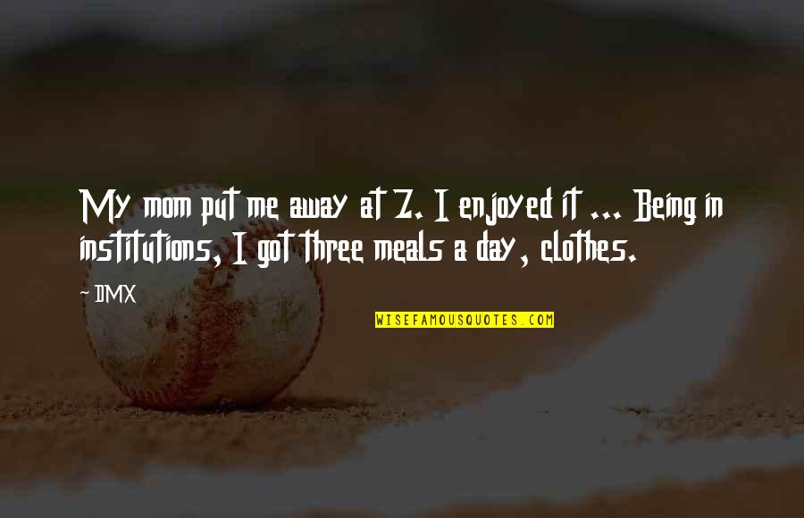 In My Day Quotes By DMX: My mom put me away at 7. I