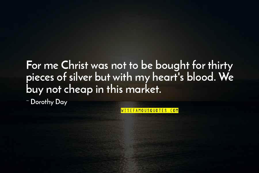 In My Day Quotes By Dorothy Day: For me Christ was not to be bought