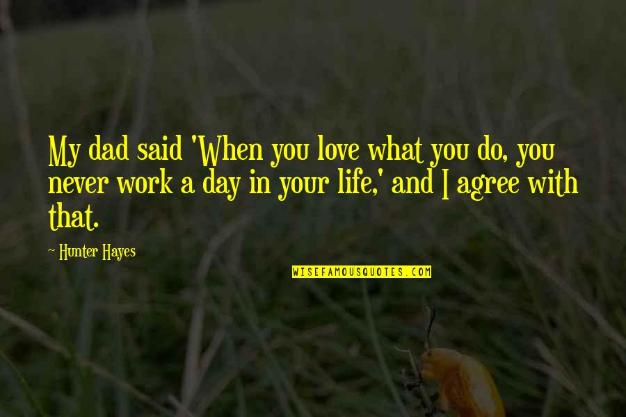 In My Day Quotes By Hunter Hayes: My dad said 'When you love what you