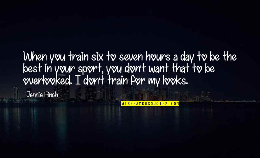 In My Day Quotes By Jennie Finch: When you train six to seven hours a